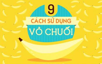 9 cách sử dụng vỏ chuối mà bạn không ngờ đến