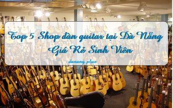 Top 5 Shop đàn guitar tại Đà Nẵng Giá Rẻ Sinh Viên