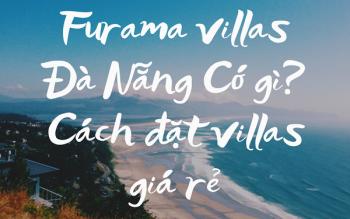Furama villas Đà Nẵng Có gì? Cách đặt villas giá rẻ