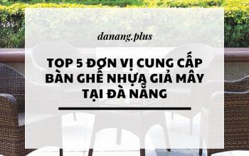 Top 5 Đơn vị cung cấp bàn ghế nhựa giả mây tại Đà Nẵng